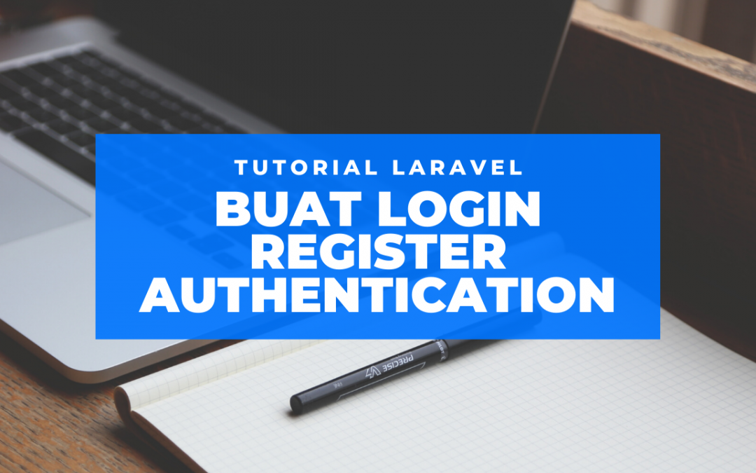 Tutorial Laravel #2 : Membuat Fitur Login dan Register Auth di Laravel